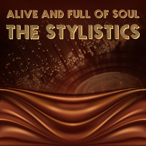 Alive and Full of Soul de The Stylistics