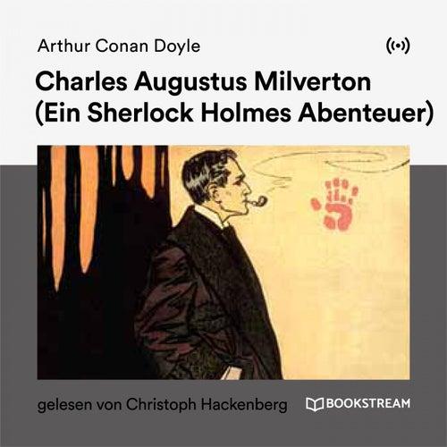 Charles Augustus Milverton (Ein Sherlock Holmes Abenteuer) von Arthur Conan Doyle Sherlock Holmes