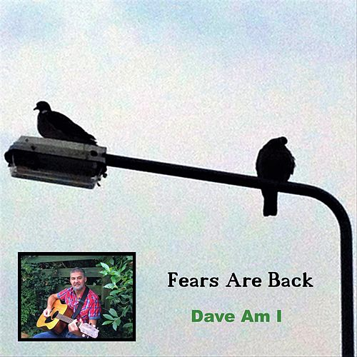 Fears Are Back by Dave Am I