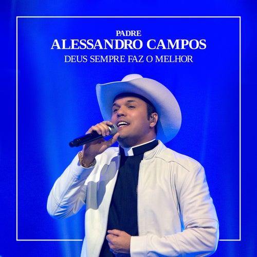 Deus Sempre Faz o Melhor de Padre Alessandro Campos
