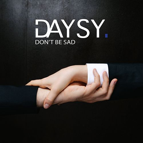 Don't Be Sad by Daysy