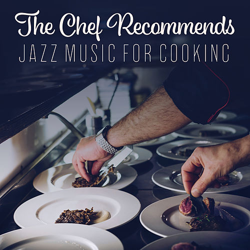 The Chef Recommends: Jazz Music for Cooking von Restaurant Music