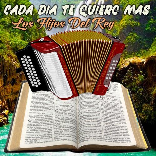 Cada Día Te Quiero Más by Los Hijos Del Rey
