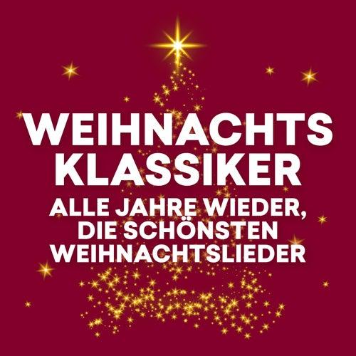 Weihnachtsklassiker - Alle Jahre wieder, die schönsten Weihnachtslieder von Various Artists