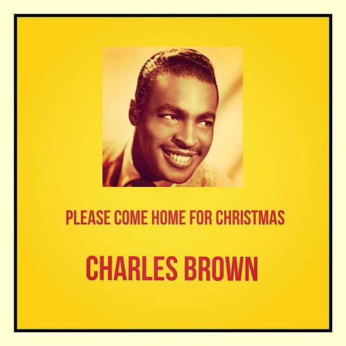 Please Come Home for Christmas by Charles Brown