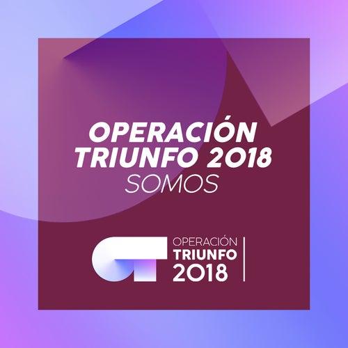 Somos (Operación Triunfo 2018) by Operación Triunfo 2018