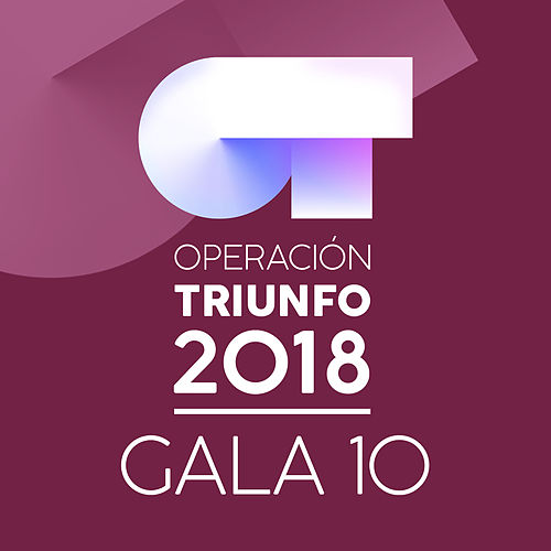 OT Gala 10 (Operación Triunfo 2018) by Various Artists