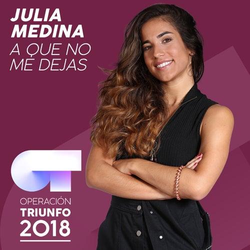 A Que No Me Dejas (Operación Triunfo 2018) de Julia Medina