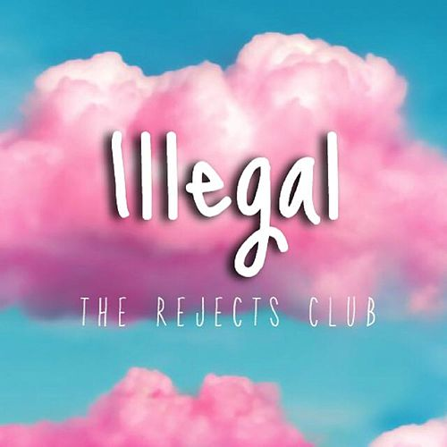 Illegal by The Rejects Club