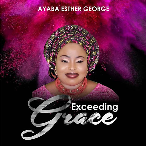 Exceeding Grace by Ayaba Esther George