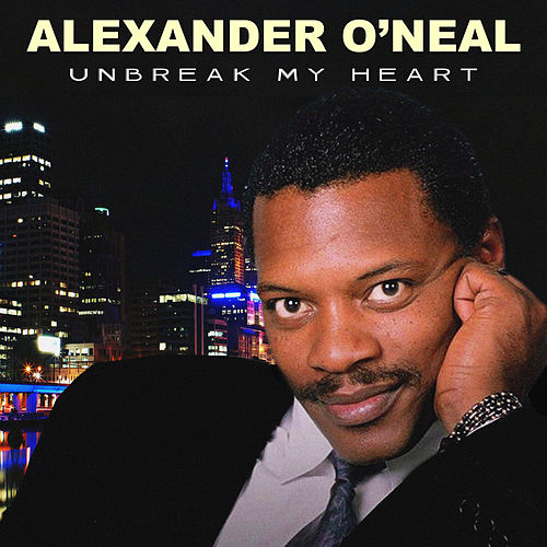 Unbreak My Heart by Alexander O'Neal
