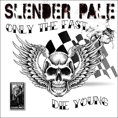 Only the Fast Die Young by Slender Pale