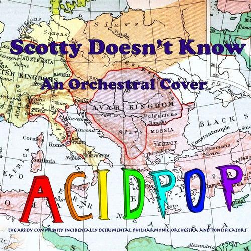Scotty Doesn't Know von A.C.I.D.P.O.P.