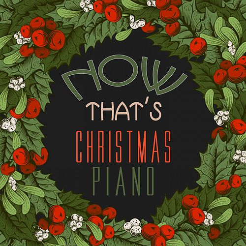 Now That's Christmas Piano by Various Artists