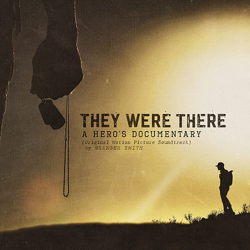 They Were There, A Hero's Documentary (Original Motion Picture Soundtrack) de Granger Smith