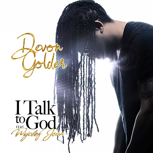 I Talk To God (feat. Wyclef Jean) by Devon 'Goldie' Golder
