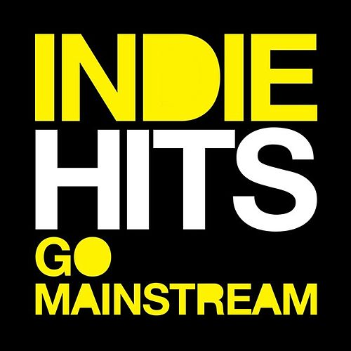 Indie Hits Go Mainstream by Various Artists
