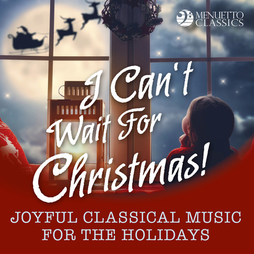 I Can't Wait for Christmas! (Joyful Classical Music for the Holidays) by Various Artists