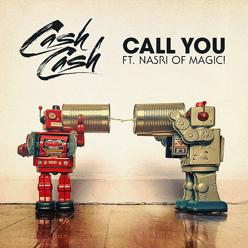 Call You (feat. Nasri of MAGIC!) de Cash Cash