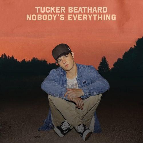 Nobody's Everything by Tucker Beathard