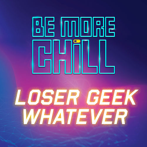 Loser Geek Whatever (from 'Be More Chill') de Will Roland