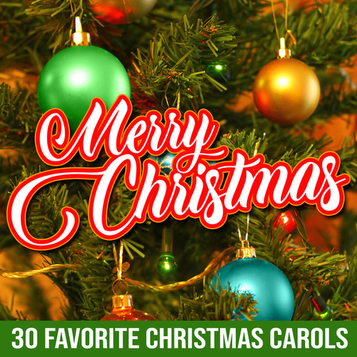 Merry Christmas: 30 Favorite Christmas Carols by Various Artists