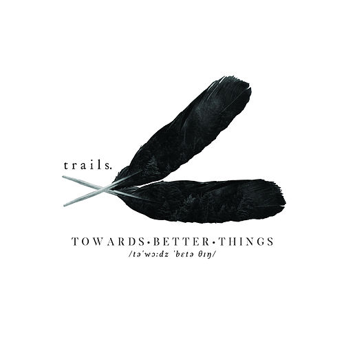 Towards Better Things by Trails
