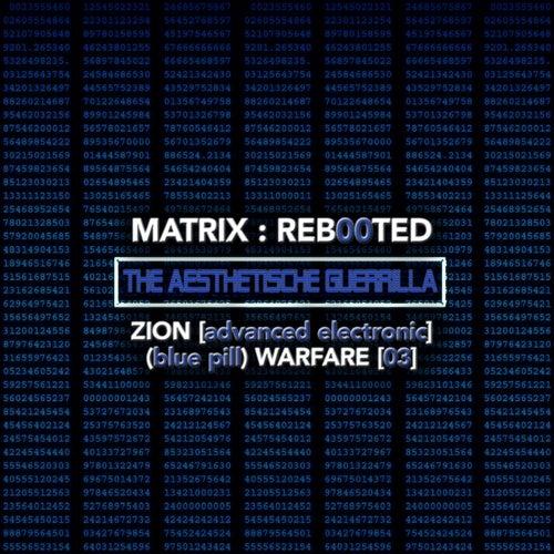 Matrix: Reb00ted . The Aesthetische Guerrilla - Zion (advanced Electronic) (Blue Pill) Warfare (03) de Various Artists