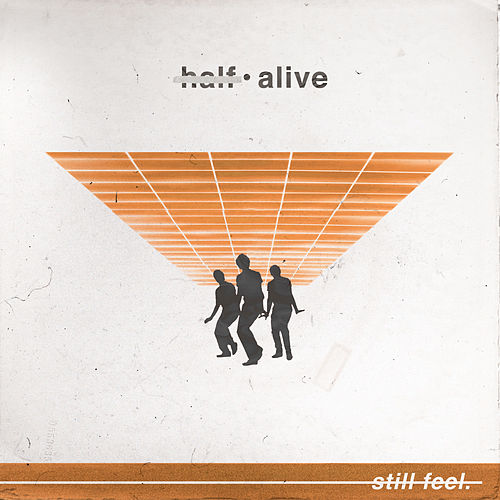 Still Feel. by Half·Alive