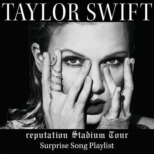 reputation Stadium Tour Surprise Song Playlist by Taylor Swift