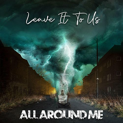 All Around Me de Leave It to Us