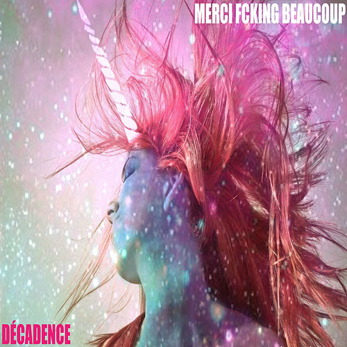 Décadence by Merci f*cking Beaucoup