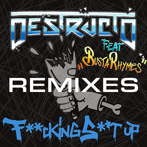 Fucking Shit Up (Remixes) [Feat. Busta Rhymes] by Destructo