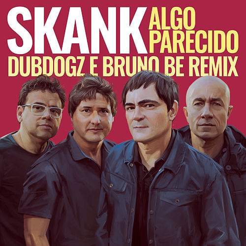 Algo Parecido (Dubdogz e Bruno Be Remix) (Club Mix) de Skank