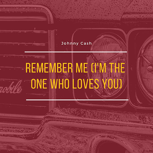 Remember Me (I'm the One Who Loves You) de Johnny Cash