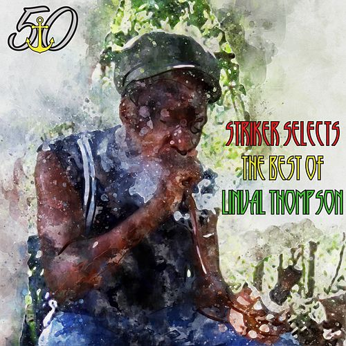 Striker Selects the Best of Linval Thompson (Bunny 'Striker' Lee 50th Anniversary Edition) de Linval Thompson