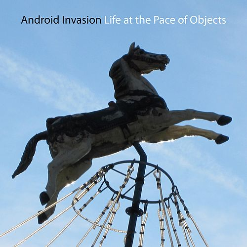 Life at the Pace of Objects by Android Invasion