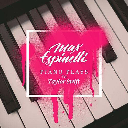 Piano Plays to Taylor Swift by Max Espinelli