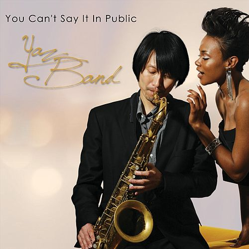 You Can't Say It in Public de Yazband