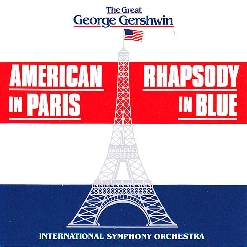 The Great George Gershwin: American in Paris / Rhaposdy in Blue de The International Symphony Orchestra