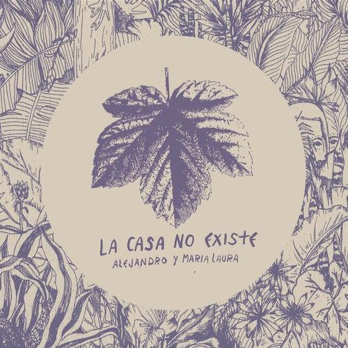 La Casa No Existe by Alejandro y Maria Laura