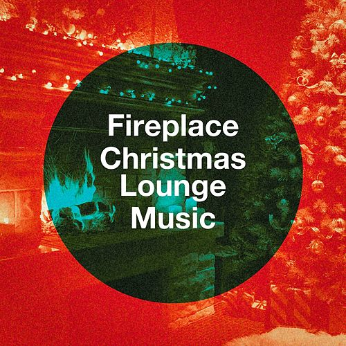 Fireplace Christmas Lounge Music von Various Artists