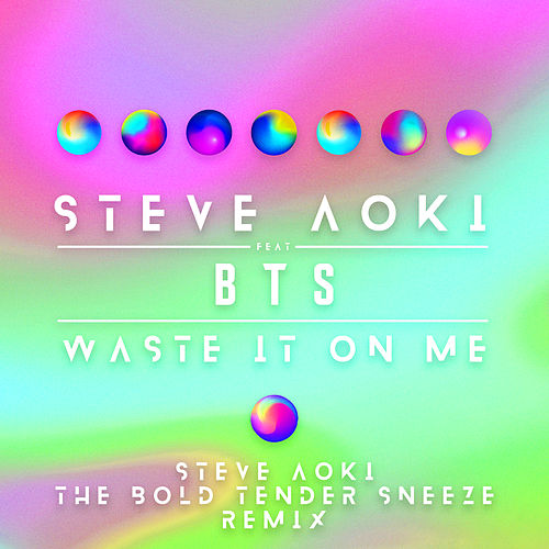 Waste It On Me (feat. BTS) (Better Than Sprinkles Remix) by Steve Aoki