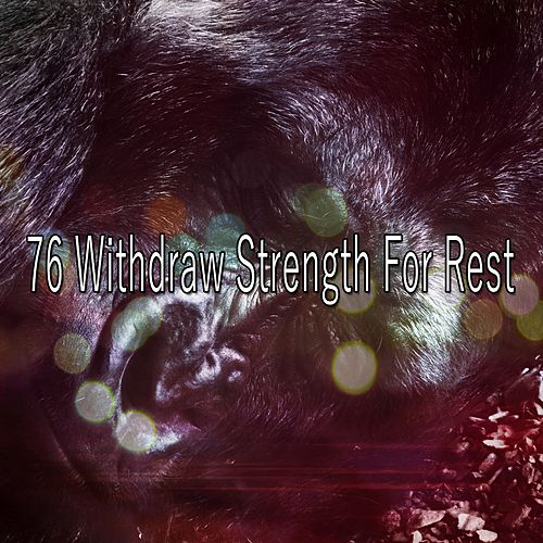 76 Withdraw Strength For Rest de Lullaby Land
