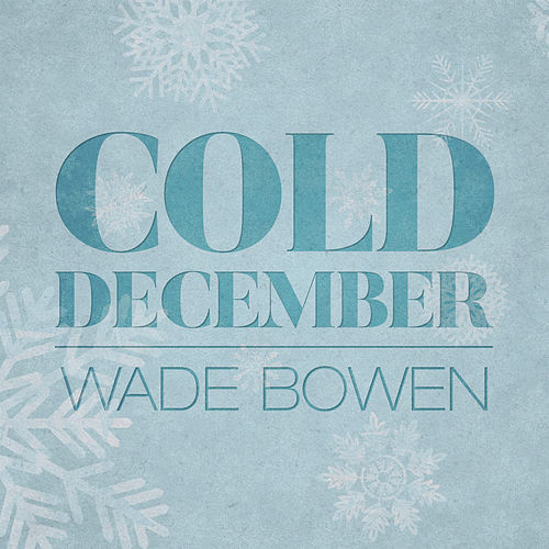 Cold December by Wade Bowen