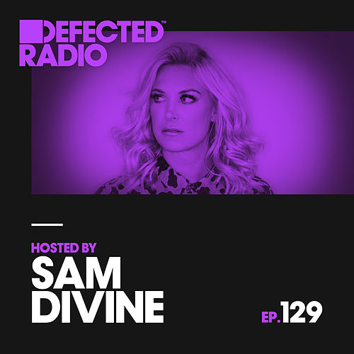Defected Radio Episode 129 (hosted by Sam Divine) by Defected Radio