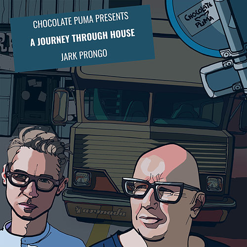 Chocolate Puma presents A Journey Through House - Jark Prongo by Jark Prongo