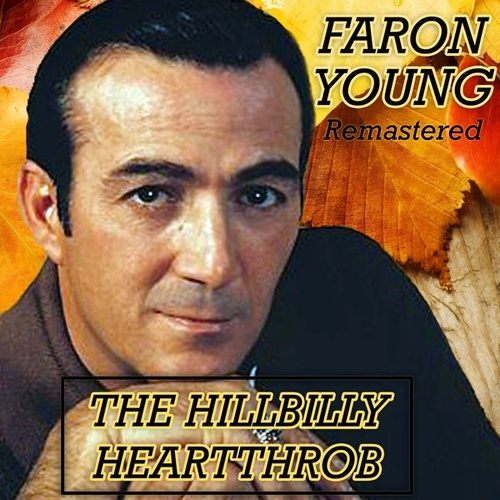 The Hillbilly Heartthrob by Faron Young