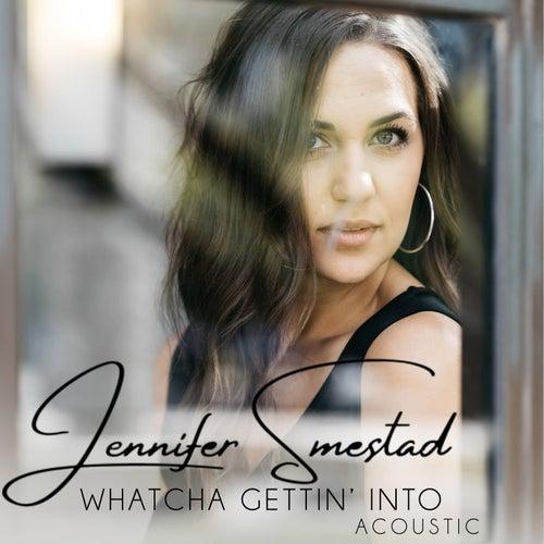 Whatcha Gettin' Into (Acoustic) by Jennifer Smestad