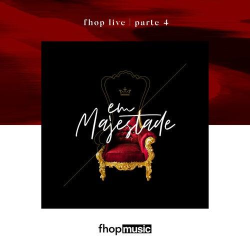 FHOP Live   Parte 4   Em Majestade (Ao Vivo) de fhop music